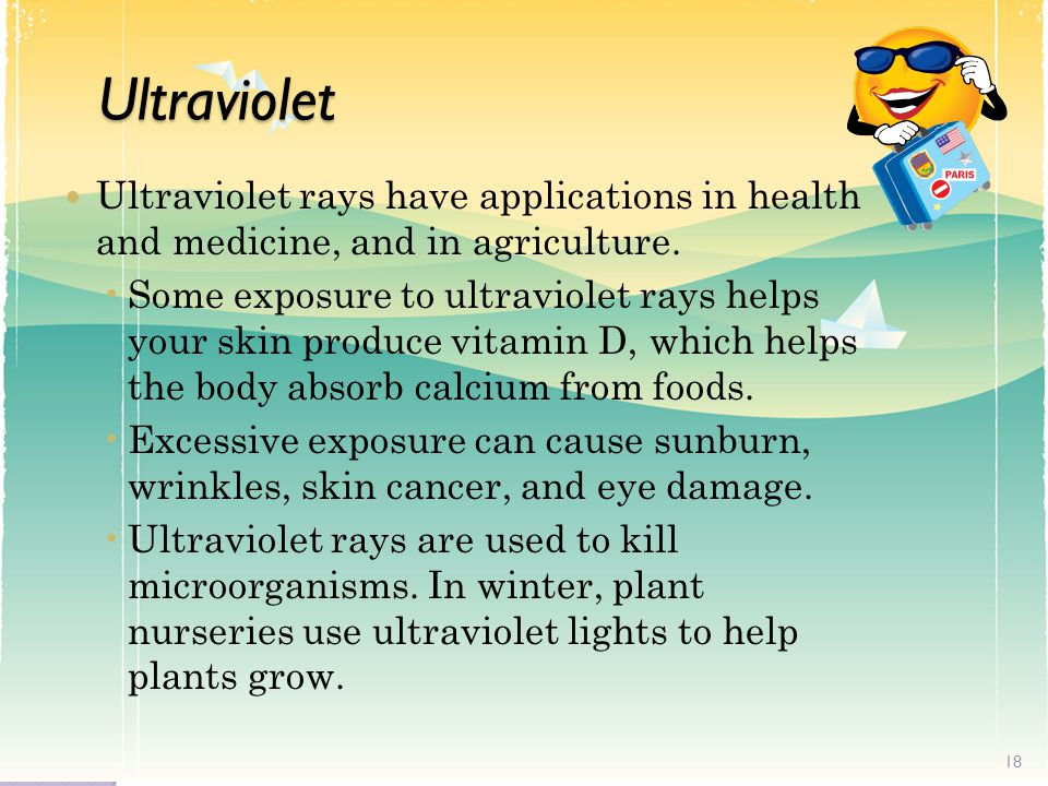 Ultraviolet Ultraviolet rays have applications in health and medicine, and in agriculture.