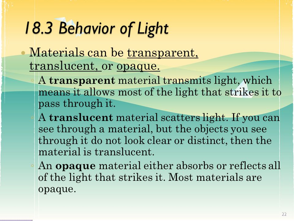 18.3 Behavior of Light Materials can be transparent, translucent, or opaque.