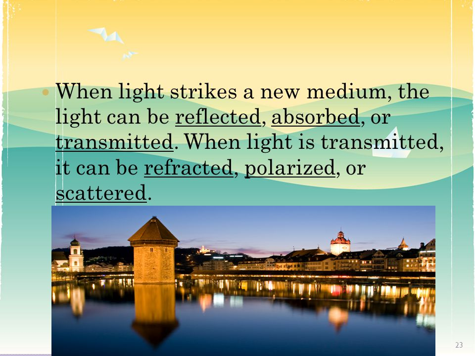 When light strikes a new medium, the light can be reflected, absorbed, or transmitted.