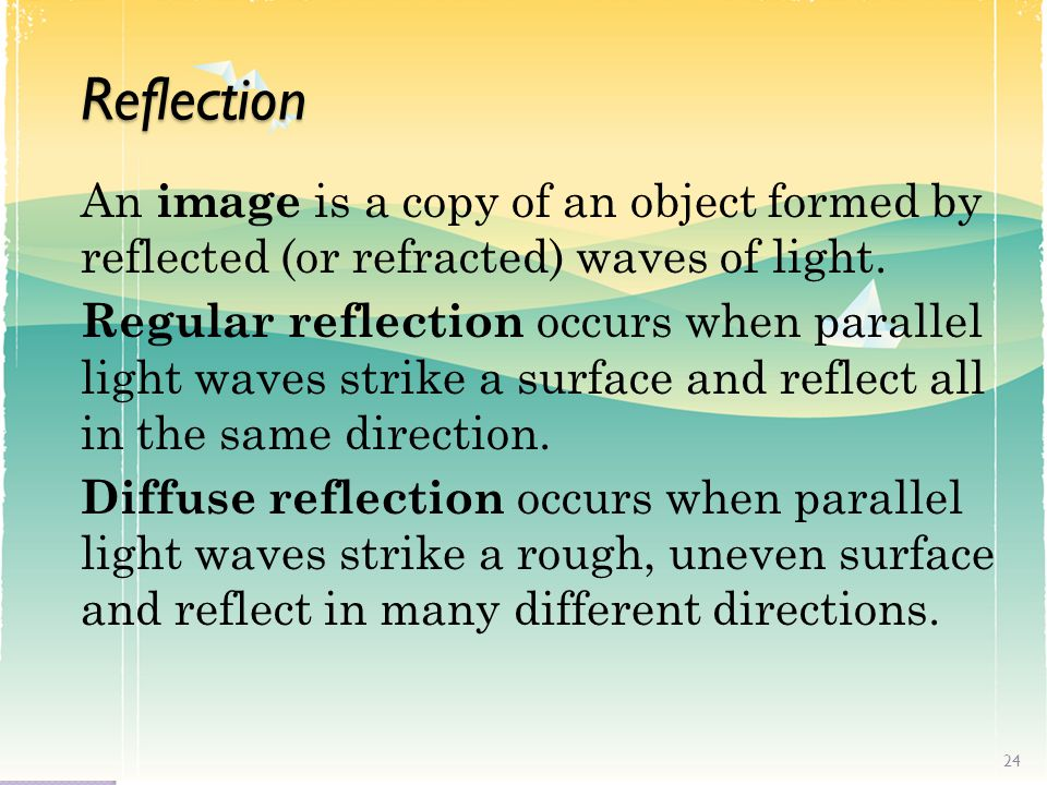 Reflection An image is a copy of an object formed by reflected (or refracted) waves of light.