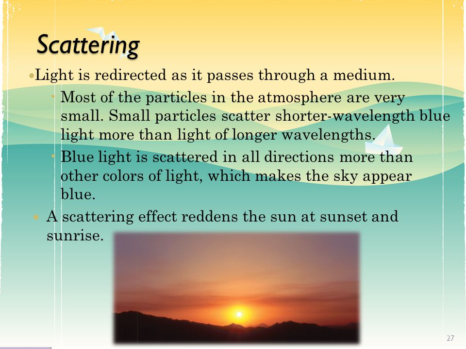 Scattering Light is redirected as it passes through a medium.
