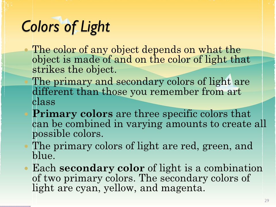 Colors of Light The color of any object depends on what the object is made of and on the color of light that strikes the object.
