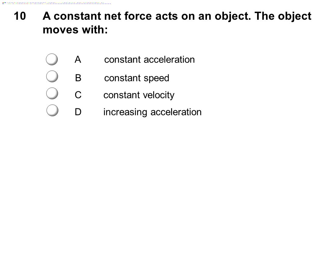 A constant net force acts on an object. The object moves with: