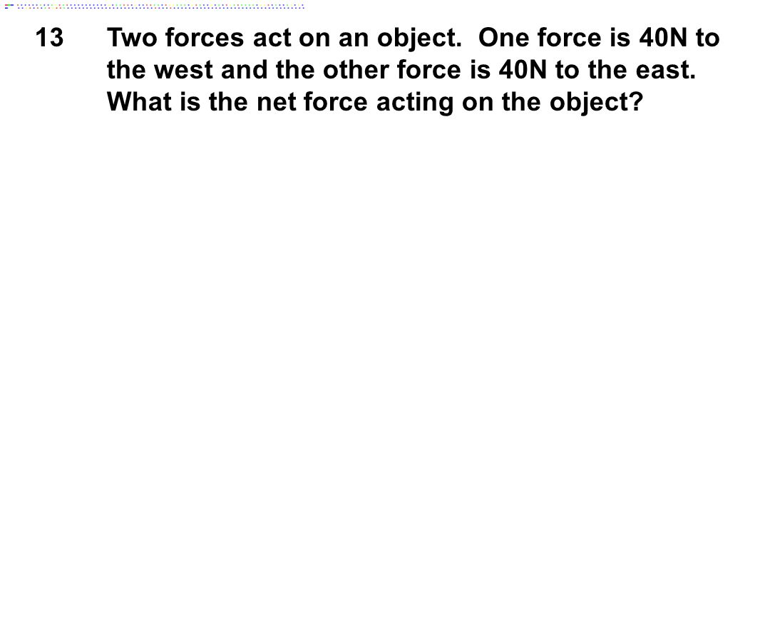 13 Two forces act on an object.