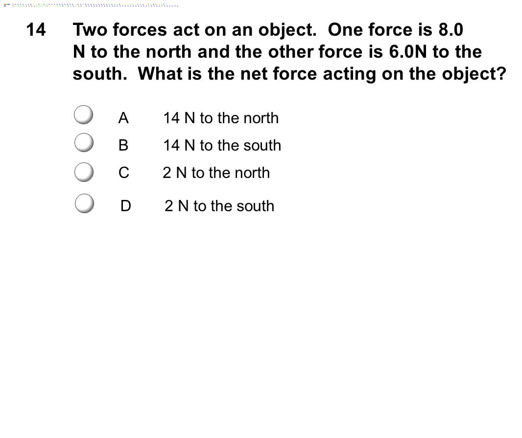 Two forces act on an object. One force is 8.0