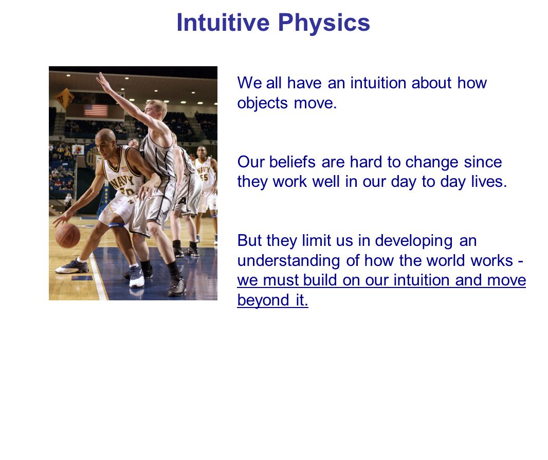 Intuitive Physics We all have an intuition about how objects move.