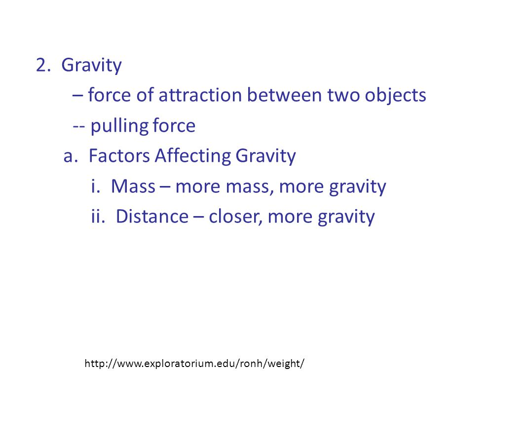 – force of attraction between two objects -- pulling force
