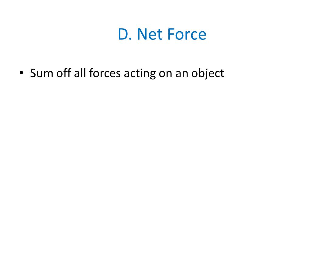 D. Net Force Sum off all forces acting on an object