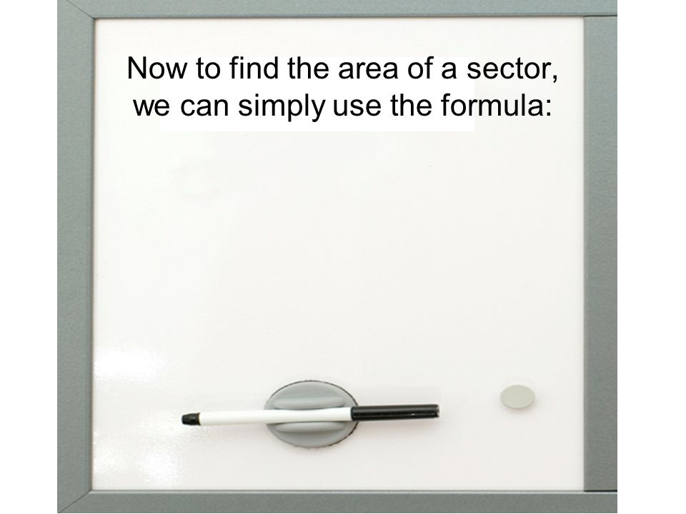 Now to find the area of a sector, we can simply use the formula: