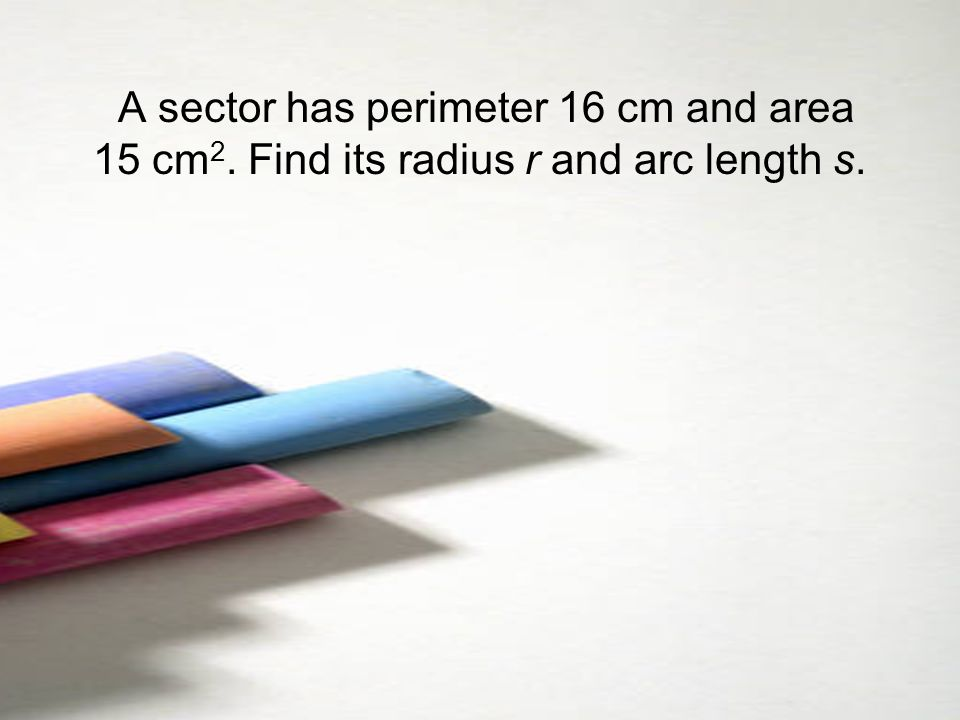A sector has perimeter 16 cm and area 15 cm2