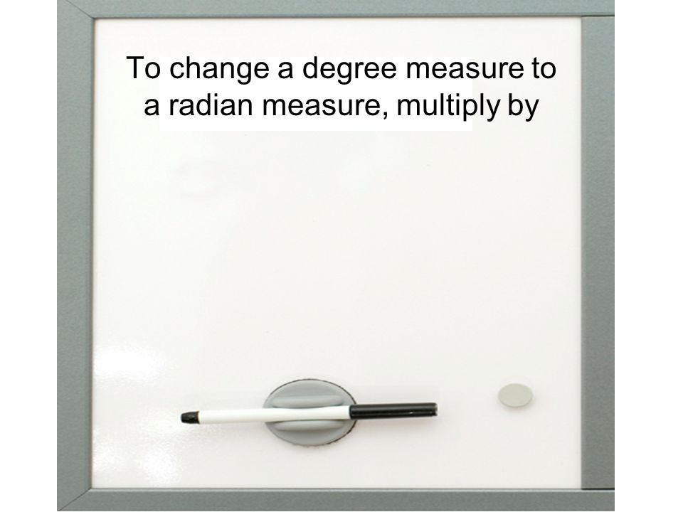 To change a degree measure to a radian measure, multiply by
