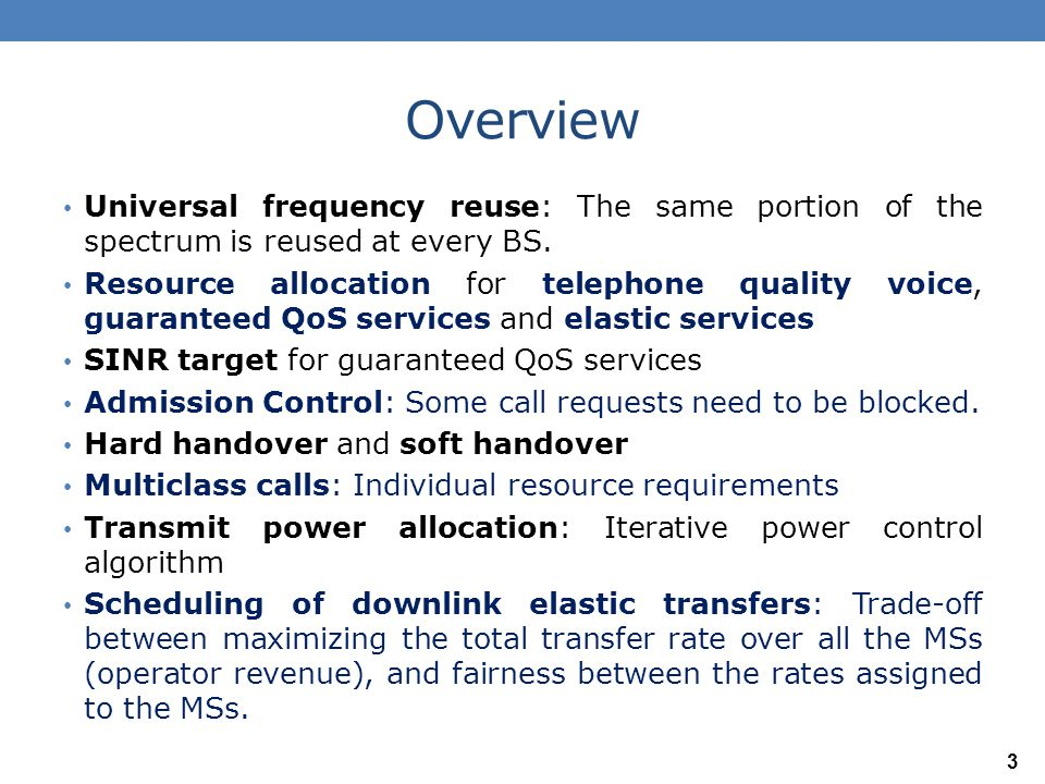 Overview Universal frequency reuse: The same portion of the spectrum is reused at every BS.