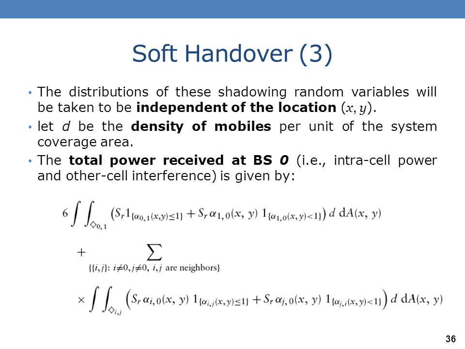 Soft Handover (3) The distributions of these shadowing random variables will be taken to be independent of the location (x, y).