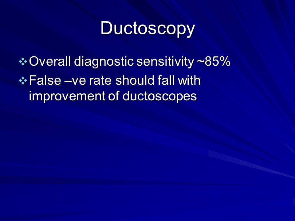 Ductoscopy Overall diagnostic sensitivity ~85%