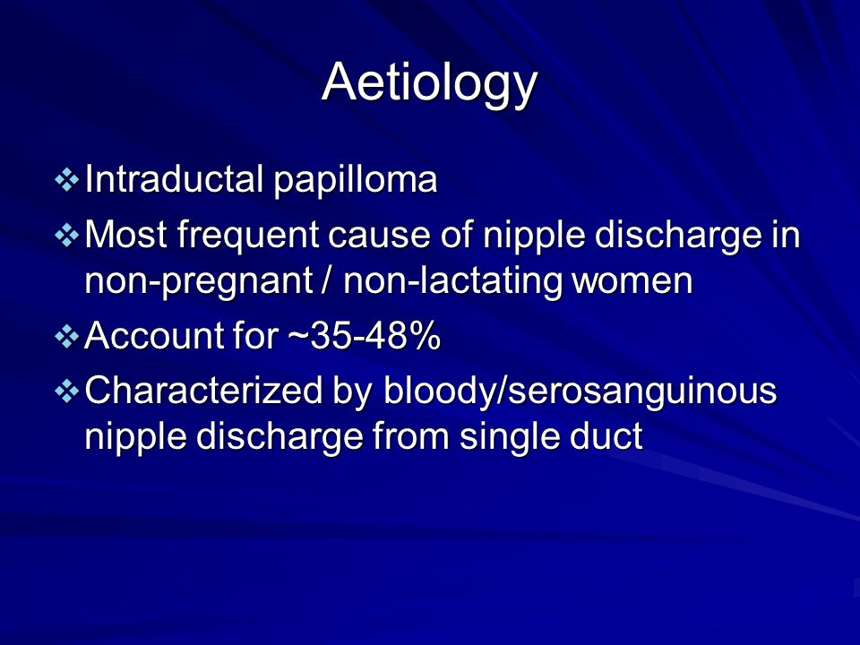 Aetiology Intraductal papilloma