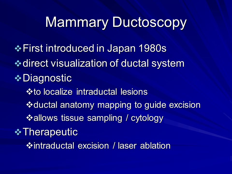 Mammary Ductoscopy First introduced in Japan 1980s