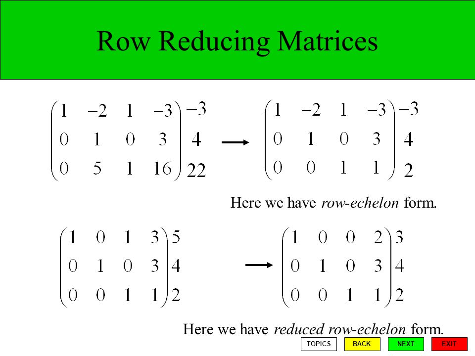 Row Reducing Matrices Here we have row-echelon form.
