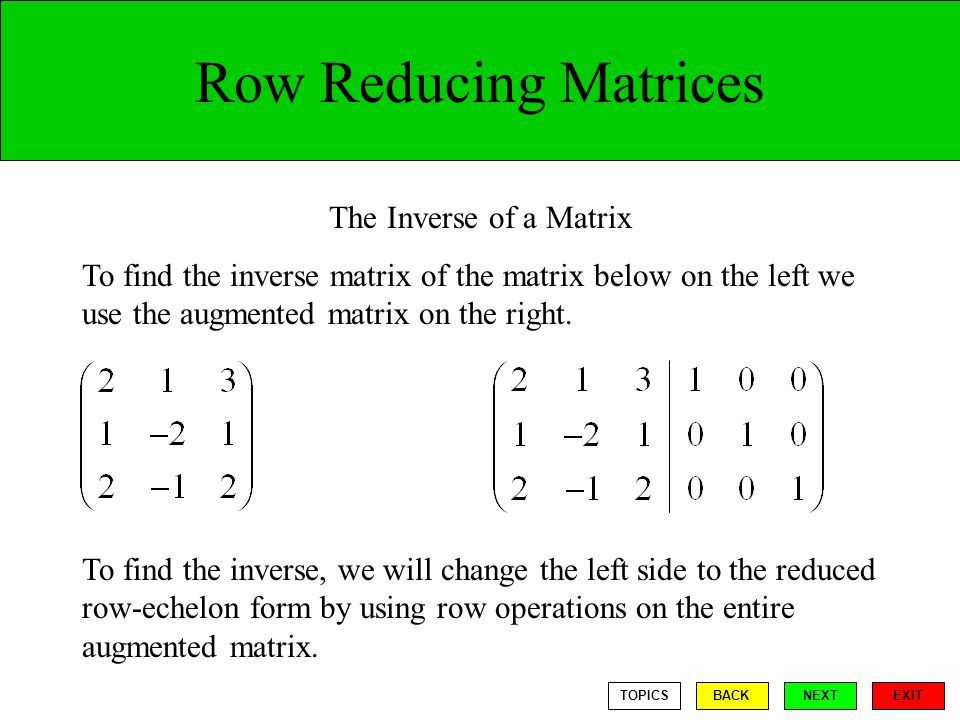 Row Reducing Matrices The Inverse of a Matrix
