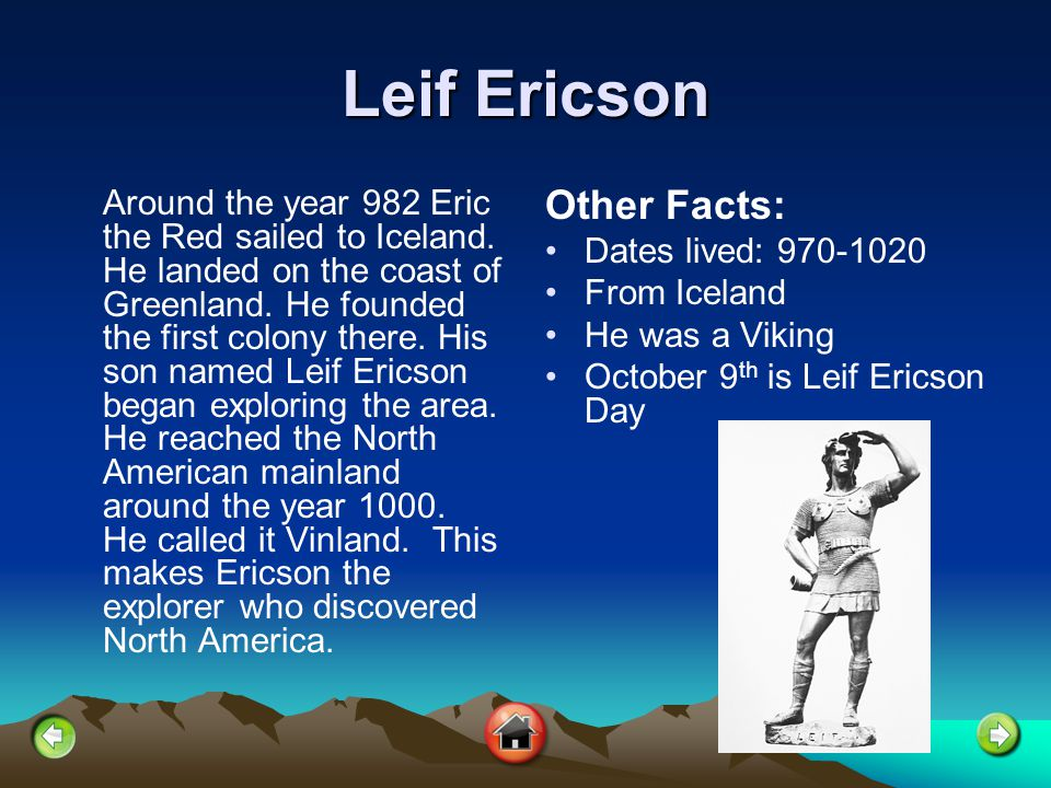Leif Ericson Other Facts: Dates lived: 970-1020 From Iceland