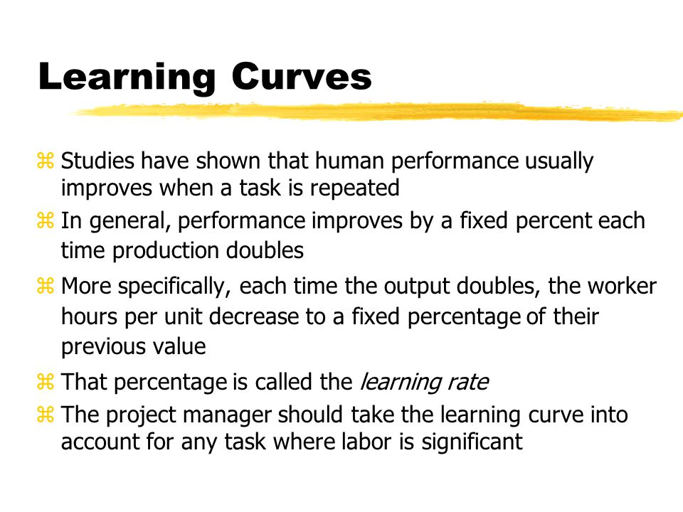 Learning Curves Studies have shown that human performance usually improves when a task is repeated.