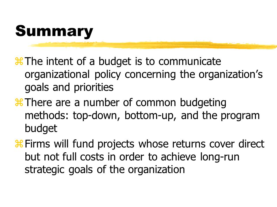 Summary The intent of a budget is to communicate organizational policy concerning the organization's goals and priorities.