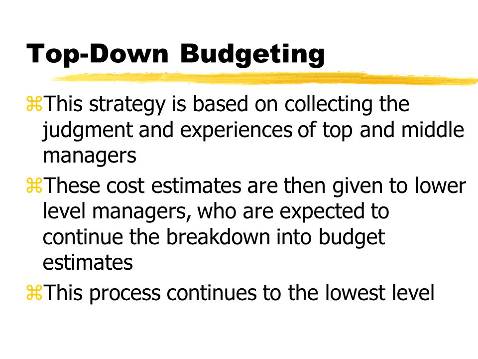 Top-Down Budgeting This strategy is based on collecting the judgment and experiences of top and middle managers.