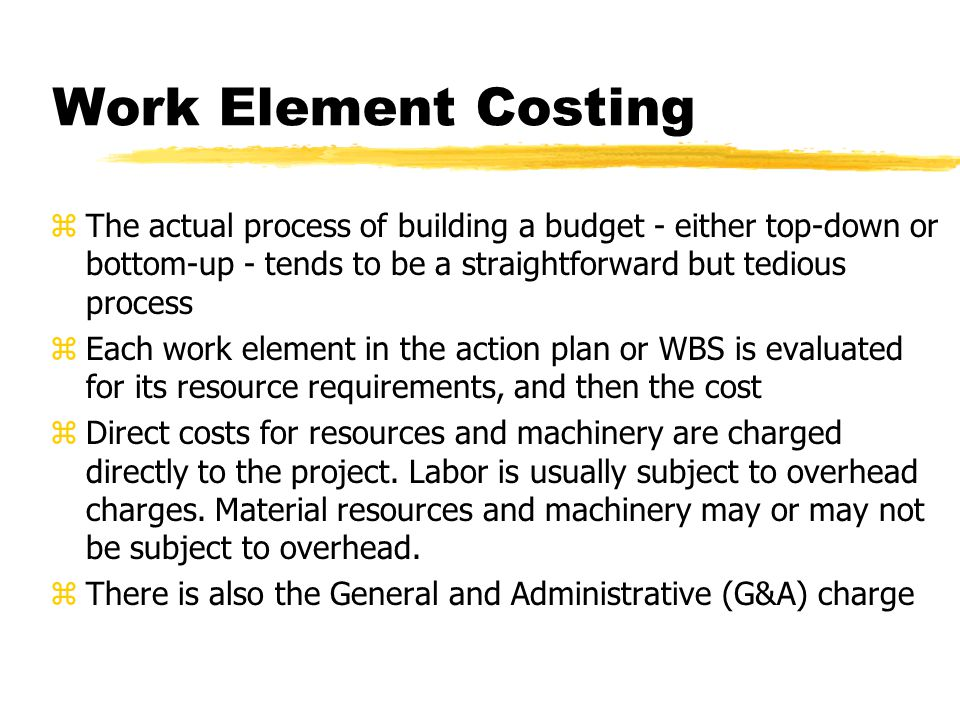 Work Element Costing The actual process of building a budget - either top-down or bottom-up - tends to be a straightforward but tedious process.