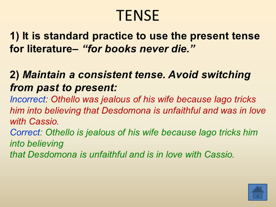 TENSE 1) It is standard practice to use the present tense for literature– for books never die.