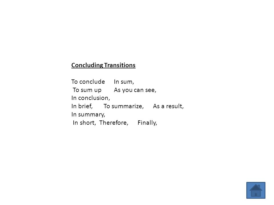 Concluding Transitions. To conclude In sum, To sum up As you can see, In conclusion,