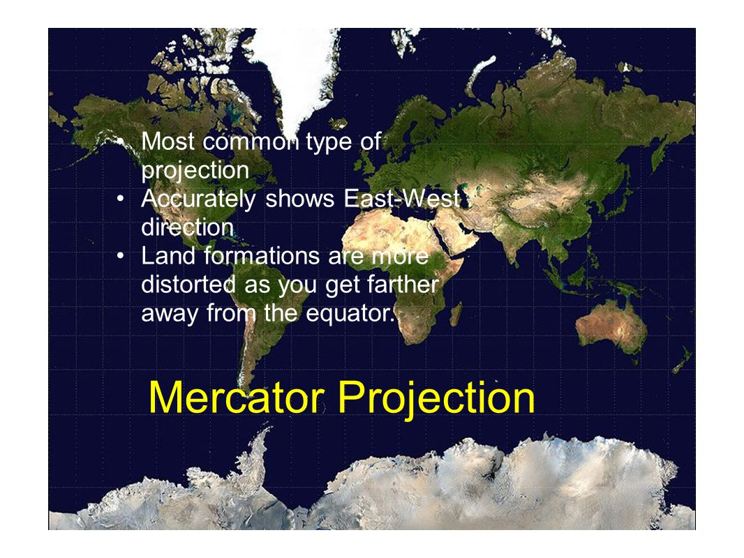 Mercator Projection Most common type of projection