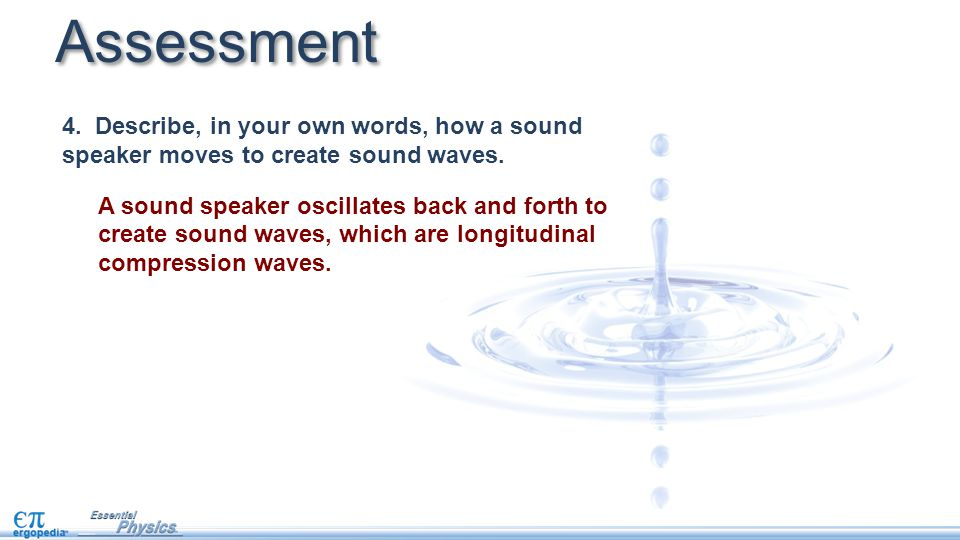 Assessment 4. Describe, in your own words, how a sound speaker moves to create sound waves.