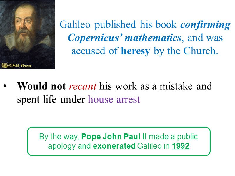 Galileo published his book confirming Copernicus' mathematics, and was accused of heresy by the Church.