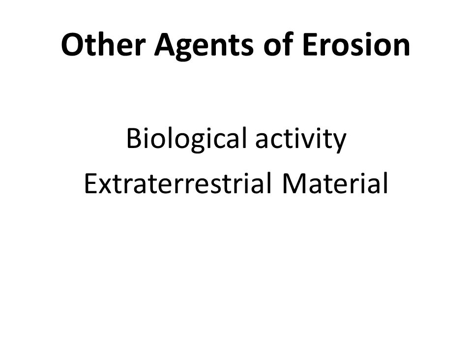 Other Agents of Erosion