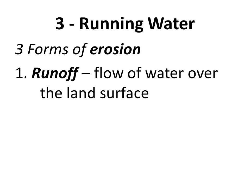 3 - Running Water 3 Forms of erosion 1. Runoff – flow of water over the land surface