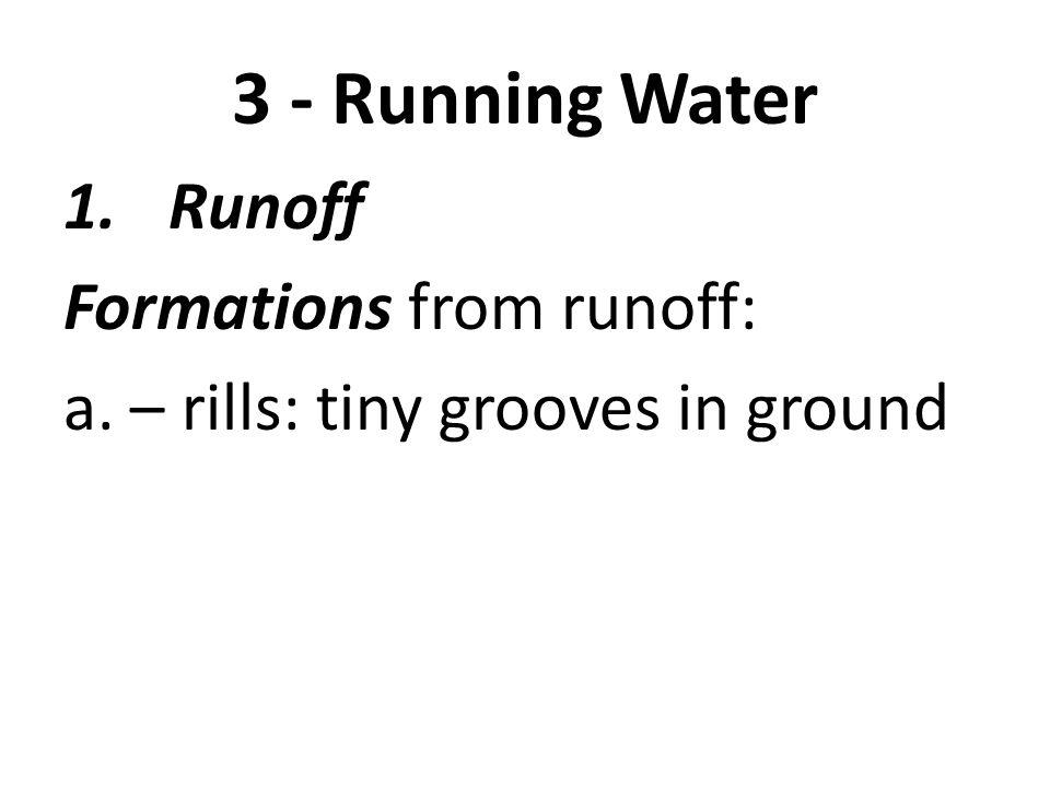 3 - Running Water Runoff Formations from runoff: