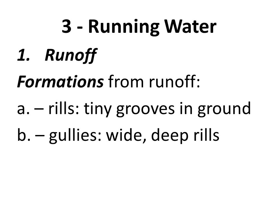 3 - Running Water Runoff Formations from runoff: