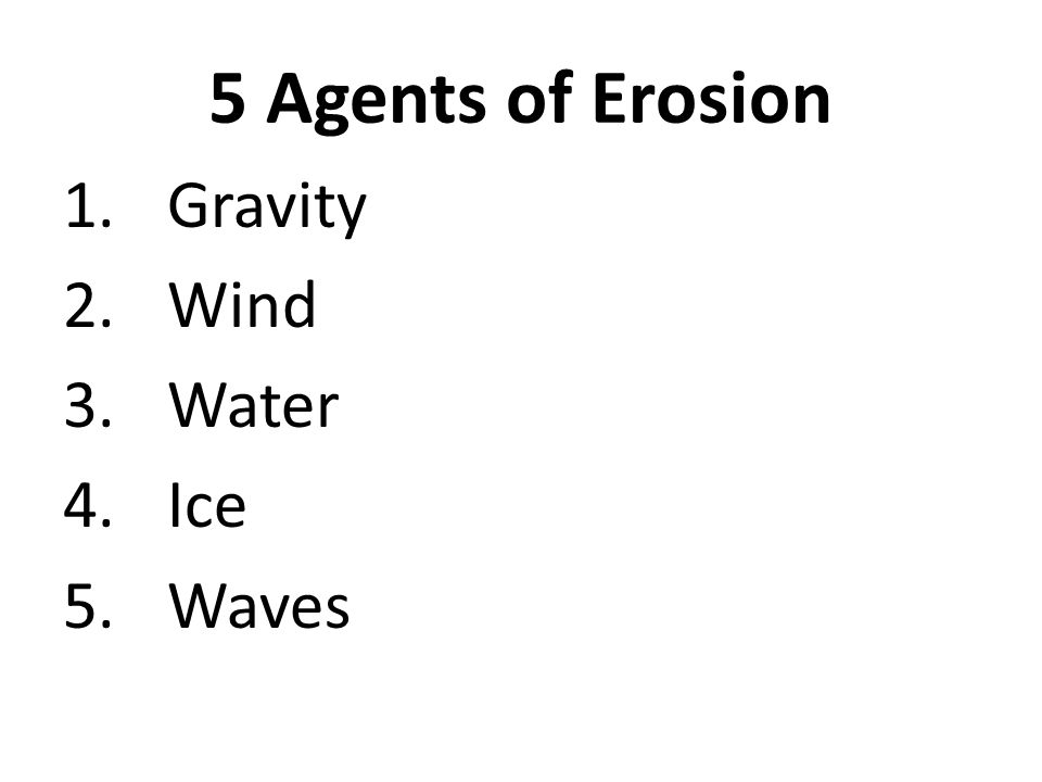 5 Agents of Erosion Gravity Wind Water Ice Waves