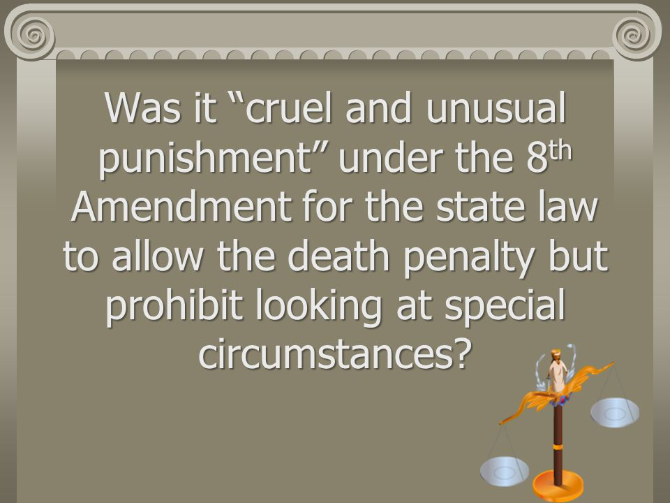 Was it cruel and unusual punishment under the 8th Amendment for the state law to allow the death penalty but prohibit looking at special circumstances