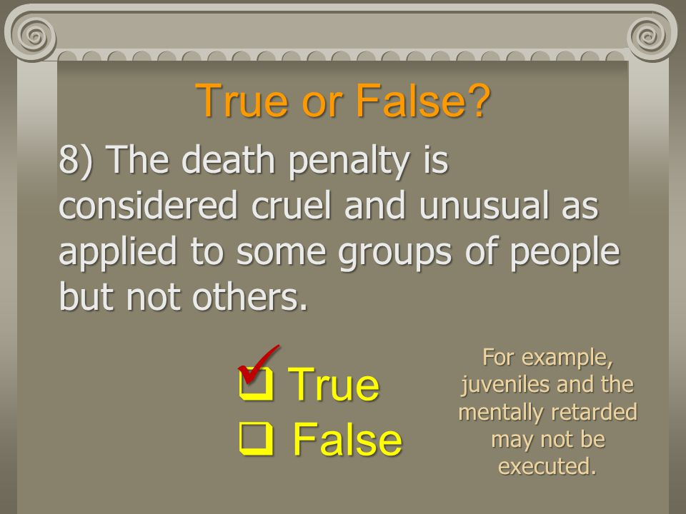 For example, juveniles and the mentally retarded may not be executed.