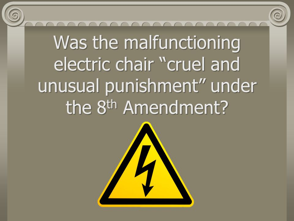 Was the malfunctioning electric chair cruel and unusual punishment under the 8th Amendment
