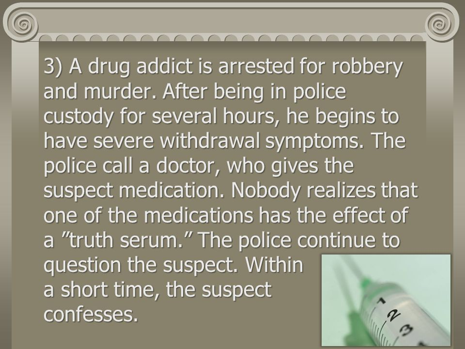 3) A drug addict is arrested for robbery and murder