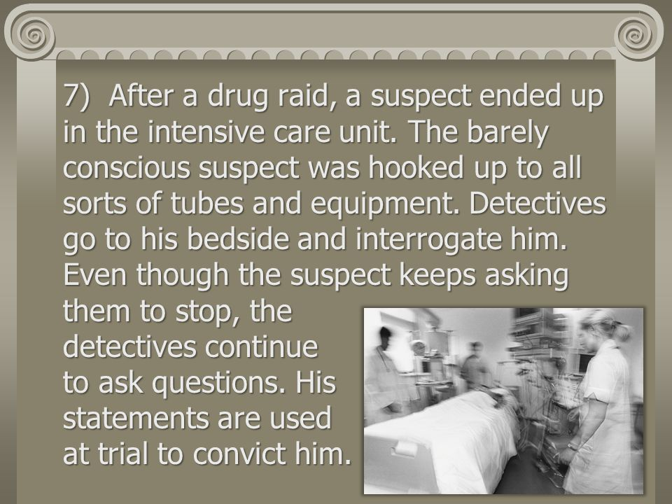7) After a drug raid, a suspect ended up in the intensive care unit