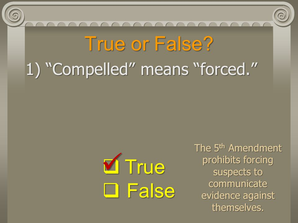  True or False True False 1) Compelled means forced.