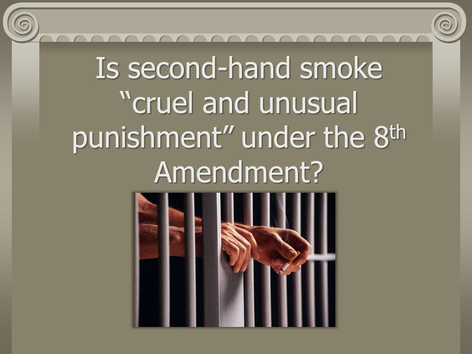Is second-hand smoke cruel and unusual punishment under the 8th Amendment
