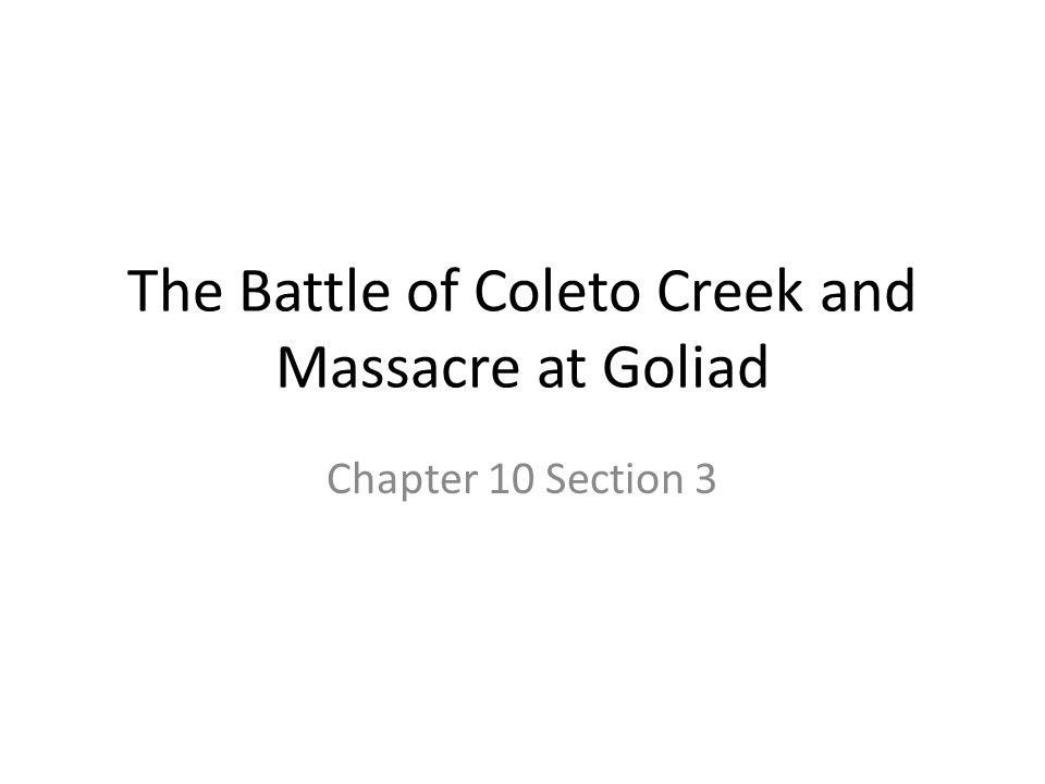 The Battle of Coleto Creek and Massacre at Goliad