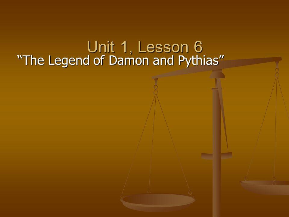 Unit 1, Lesson 6 The Legend of Damon and Pythias