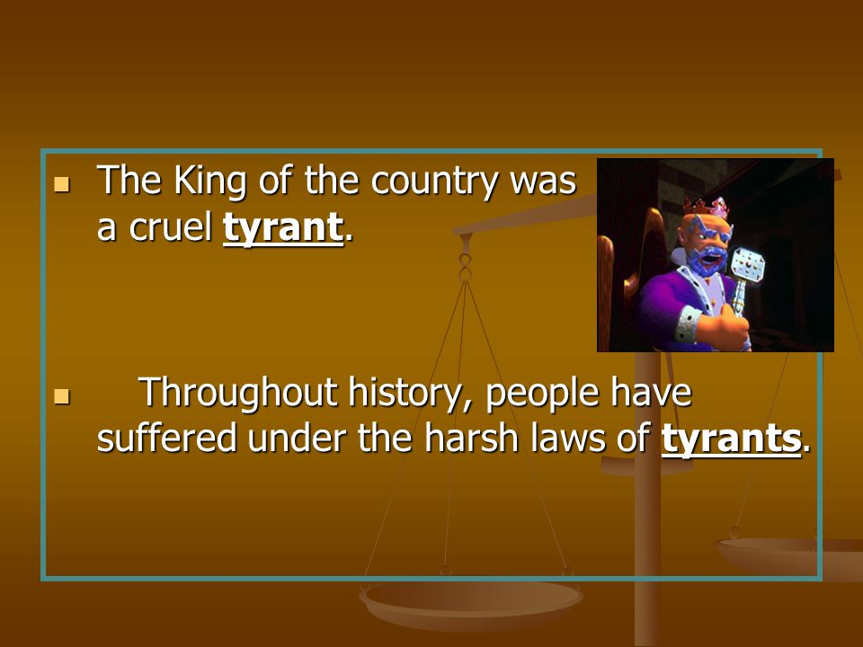 The King of the country was a cruel tyrant.