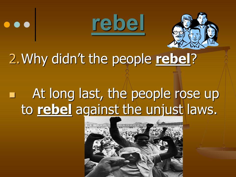 rebel Why didn't the people rebel