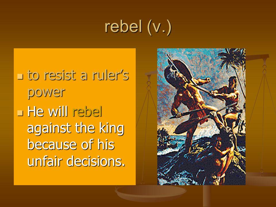 rebel (v.) to resist a ruler's power