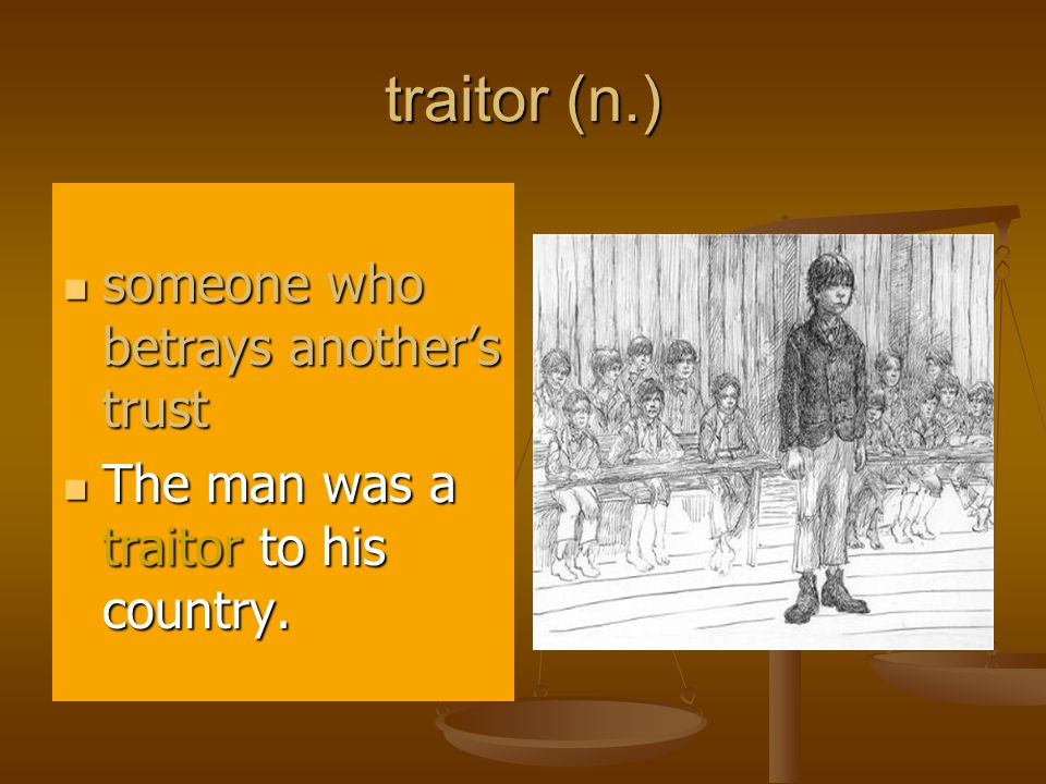 traitor (n.) someone who betrays another's trust